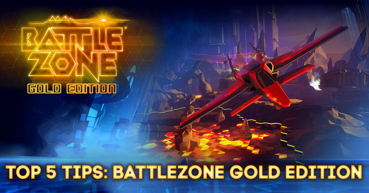 Top 5 tips for Battlezone Gold Editon